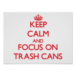 Keep Calm and focus on Trash Cans Print