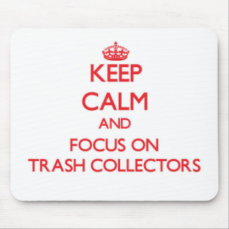 Keep Calm and focus on Trash Collectors Mousepads
