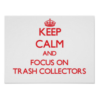 Keep Calm and focus on Trash Collectors Posters