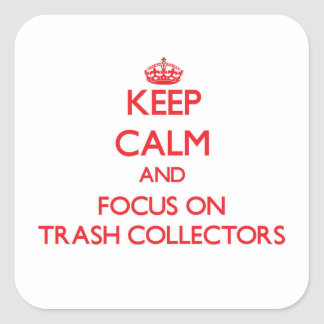Keep Calm and focus on Trash Collectors Square Stickers