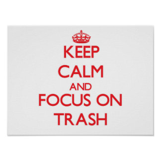 Keep Calm and focus on Trash Poster
