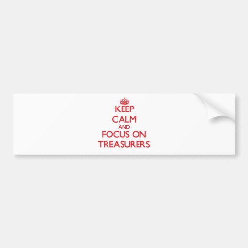 Keep Calm and focus on Treasurers Bumper Sticker