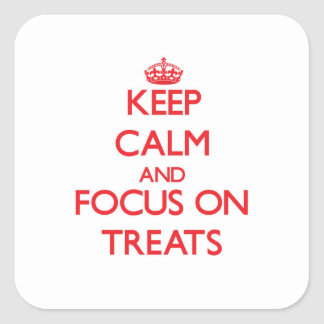 Keep Calm and focus on Treats Square Sticker