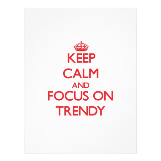 Keep Calm and focus on Trendy Flyers