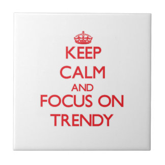 Keep Calm and focus on Trendy Tiles