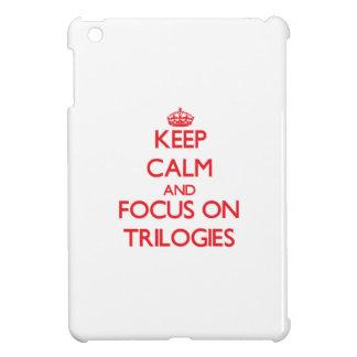 Keep Calm and focus on Trilogies iPad Mini Cover