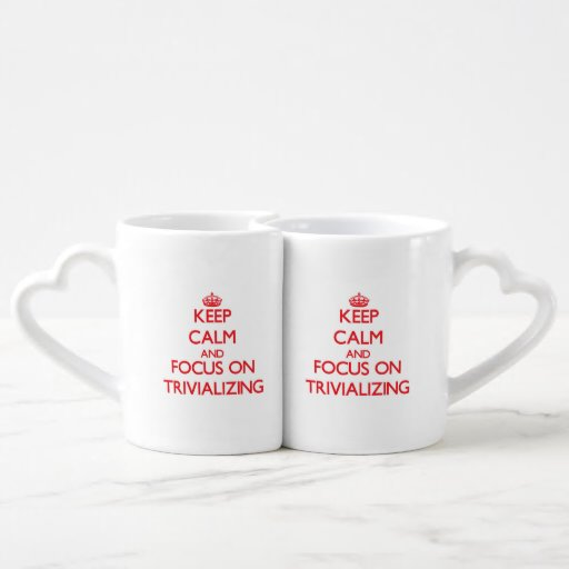 Keep Calm and focus on Trivializing Lovers Mugs