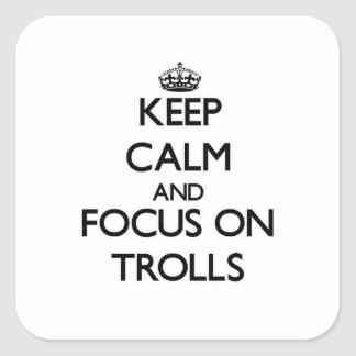 Keep Calm and focus on Trolls Square Sticker