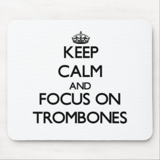 Keep Calm and focus on Trombones Mouse Pads