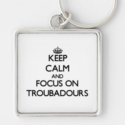 Keep Calm and focus on Troubadours Keychain
