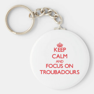 Keep Calm and focus on Troubadours Key Chains