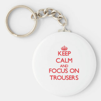 Keep Calm and focus on Trousers Keychain