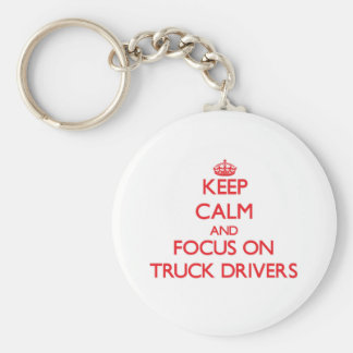 Keep Calm and focus on Truck Drivers Keychain