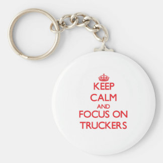 Keep Calm and focus on Truckers Key Chain