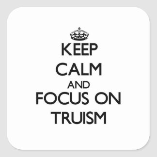 Keep Calm and focus on Truism Square Sticker
