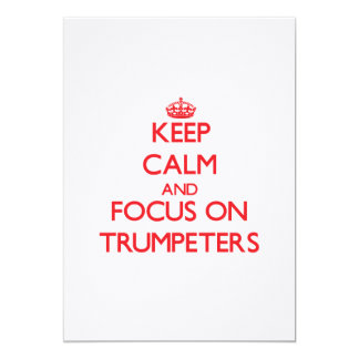 Keep Calm and focus on Trumpeters Invite