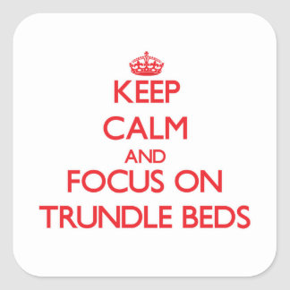 Keep Calm and focus on Trundle Beds Square Stickers