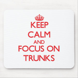 Keep Calm and focus on Trunks Mouse Pads