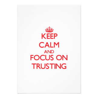 Keep Calm and focus on Trusting Invitation