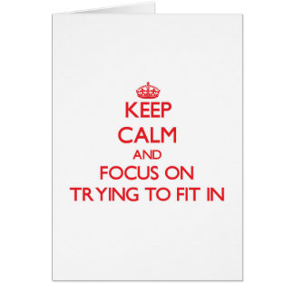 Keep Calm and focus on Trying To Fit In Greeting Card