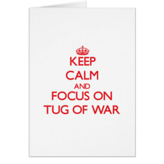 Keep Calm and focus on Tug-Of-War Card