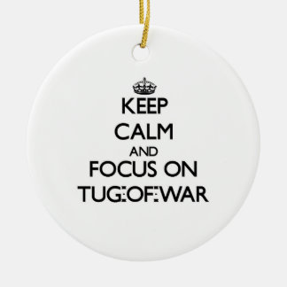 Keep Calm and focus on Tug-Of-War Ornaments