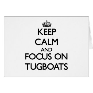 Keep Calm and focus on Tugboats Card