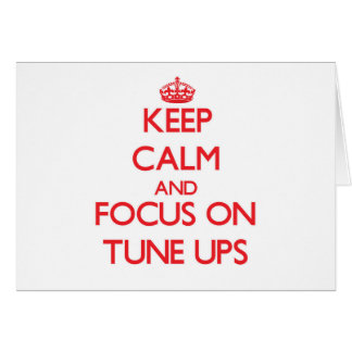 Keep Calm and focus on Tune-Ups Greeting Card
