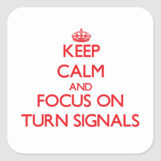 Keep Calm and focus on Turn Signals Square Sticker