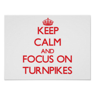 Keep Calm and focus on Turnpikes Poster