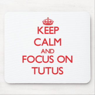 Keep Calm and focus on Tutus Mouse Pad