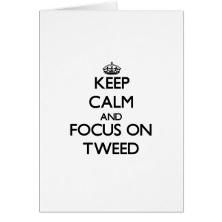 Keep Calm and focus on Tweed Cards
