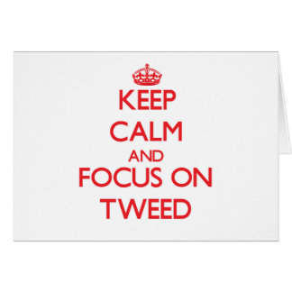 Keep Calm and focus on Tweed Greeting Cards