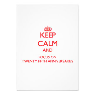 Keep Calm and focus on Twenty-Fifth Anniversaries Personalized Announcement