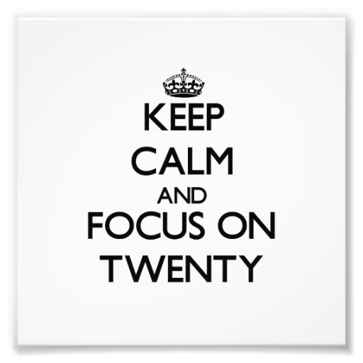 Keep Calm and focus on Twenty Art Photo