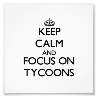 Keep Calm and focus on Tycoons Photograph