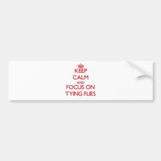 Keep Calm and focus on Tying Flies Bumper Sticker