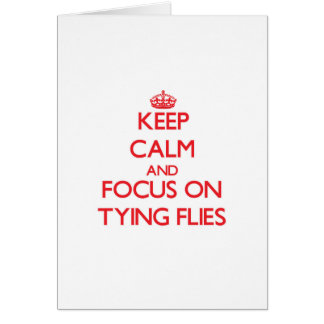 Keep Calm and focus on Tying Flies Greeting Card