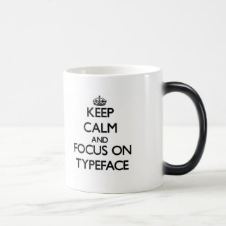 Keep Calm and focus on Typeface Mugs