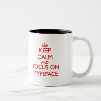 Keep Calm and focus on Typeface Coffee Mug