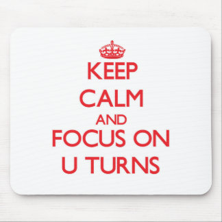 Keep Calm and focus on U-Turns Mouse Pad