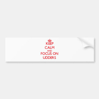 Keep Calm and focus on Udders Bumper Sticker