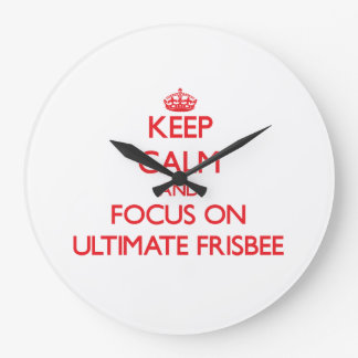 Keep calm and focus on Ultimate Frisbee Large Clock