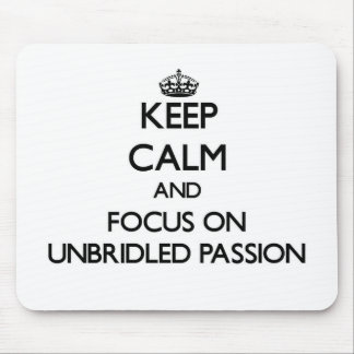 Keep Calm and focus on Unbridled Passion Mouse Pad