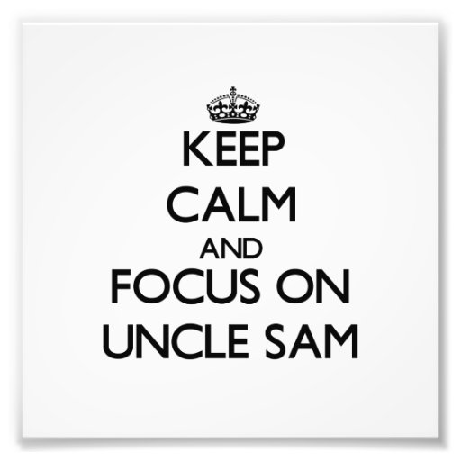 Keep Calm and focus on Uncle Sam Photograph