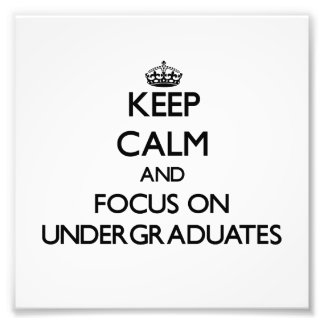 Keep Calm and focus on Undergraduates Photo Art