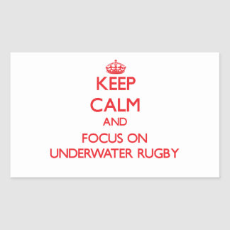 Keep calm and focus on Underwater Rugby Rectangle Stickers
