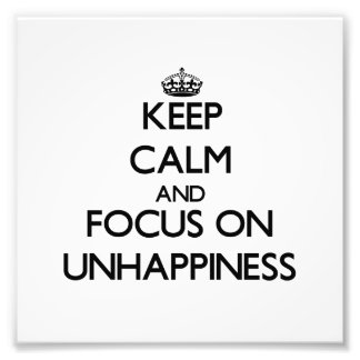 Keep Calm and focus on Unhappiness Photographic Print