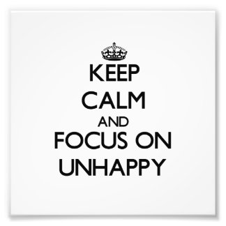 Keep Calm and focus on Unhappy Photo Print