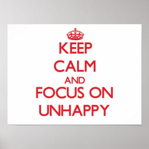 Keep Calm and focus on Unhappy Print